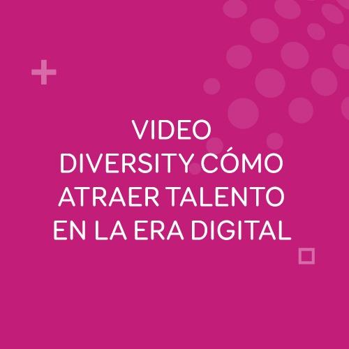 Diversity - Como atraer talento en la era digital